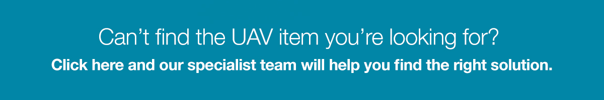 Can't find the UAV item you're looking for? Click here and our specialist team will help you find the right solution.